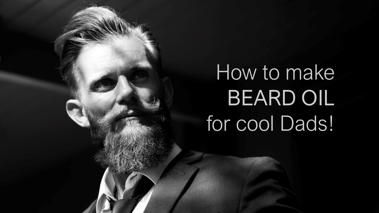 How to make beard oil for Dads